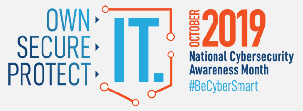 October 2019 is National Cybersecurity Awareness Month #BeCyberSmart
